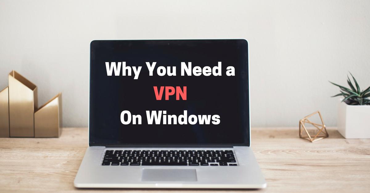 Windows'da neden bir VPN'e ihtiyacınız var?