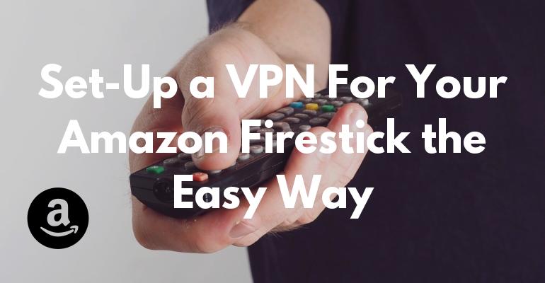 Amazon Firestick'iniz için VPN Kurmanın Kolay Yolu