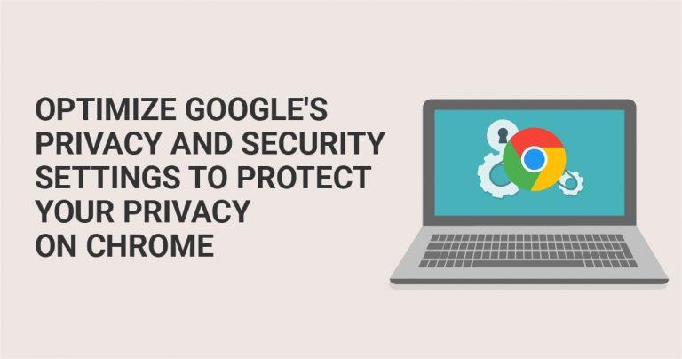 Chrome'da Gizliliğinizi Korumak için Google'ın Gizlilik ve Güvenlik Ayarlarını Optimize Edin