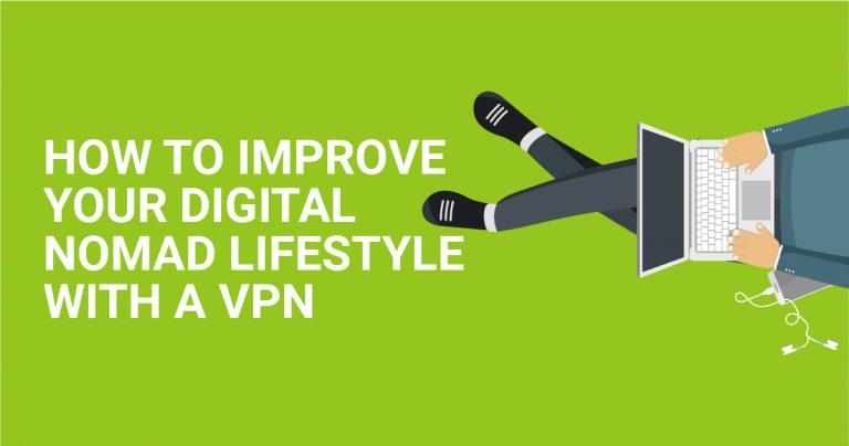 VPN ile Dijital Göçebe Hayatınızı Nasıl Geliştirirsiniz
