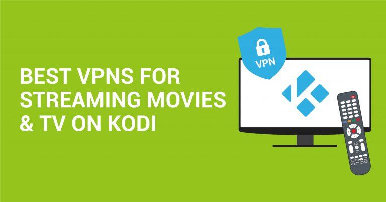 Kodi Üzerinden Film ve TV Yayınlarını İzlemek için En İyi 5 VPN