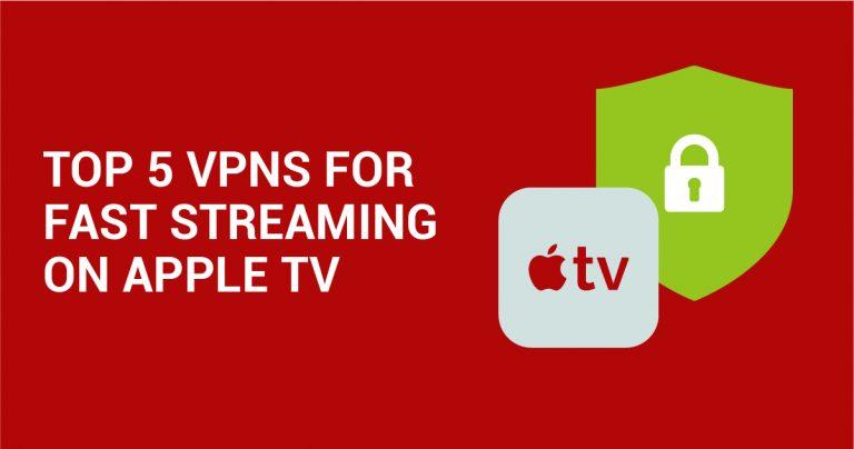 Apple TV'de Hızlı Yayınlar için En İyi 5 VPN