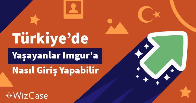 Türkiye'de Yaşayanlar Imgur'a Nasıl Giriş Yapabilir
