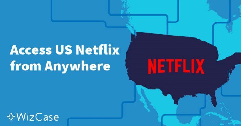 Amerikan Netflix ABD Dışında Nasıl İzlenir? Wizcase