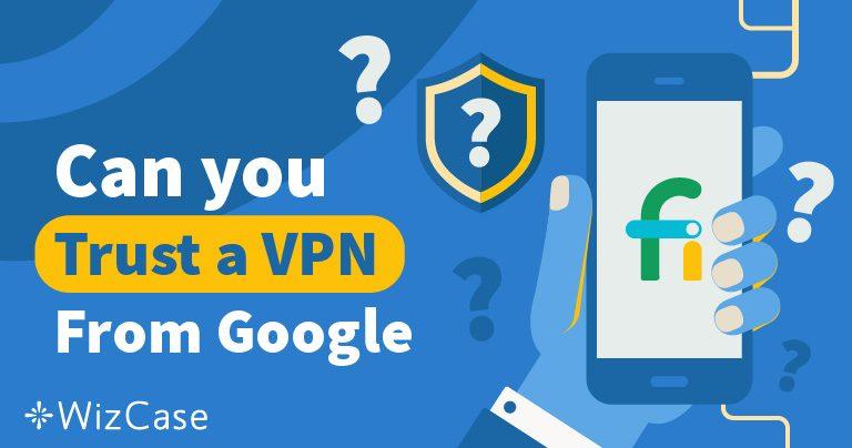 Google'ın Project Fi VPN'ine Güvenebilir misiniz? Wizcase