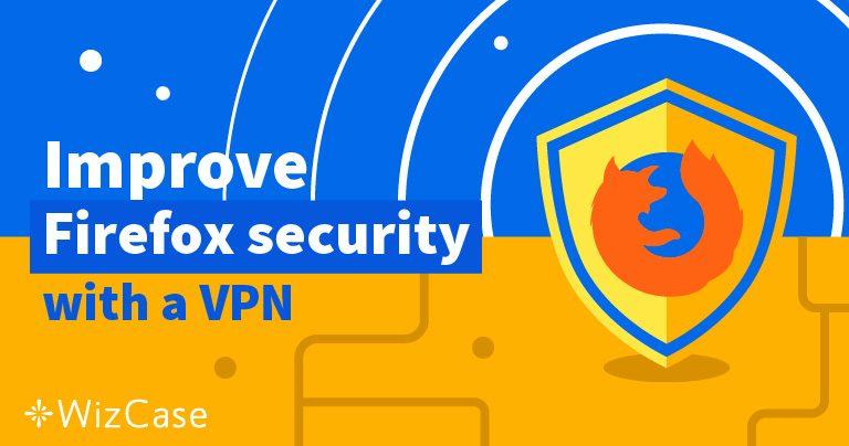 Firefox'la kullanmak için en iyi 5 VPN