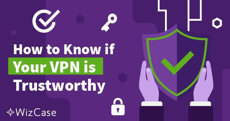 VPN'inize Güvenebileceğinizi Nasıl Anlarsınız