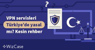 VPN servisleri Türkiye'de yasal mı? Kesin rehber Wizcase