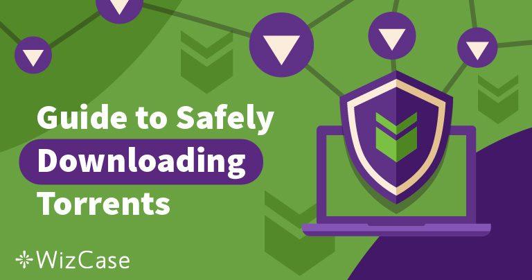 2019'da Güvenli ve Anonim Bir Şekilde Torrent İndirmek için 4 İpucu