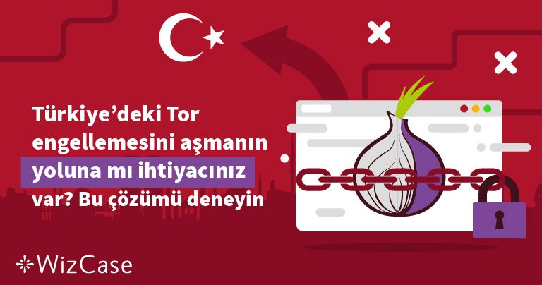 Türkiye'deki Tor engellemesini aşmanın yoluna mı ihtiyacınız var? Bu çözümü deneyin. Wizcase