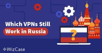 Rusya 50 VPN'i Blokladı – Hangileri Hala Çalışıyor? Wizcase