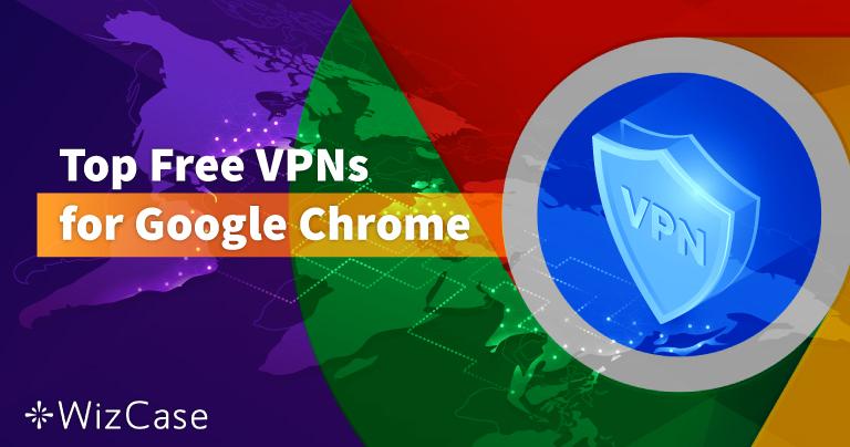 Google Chrome İçin En İyi 6 Ücretsiz VPN