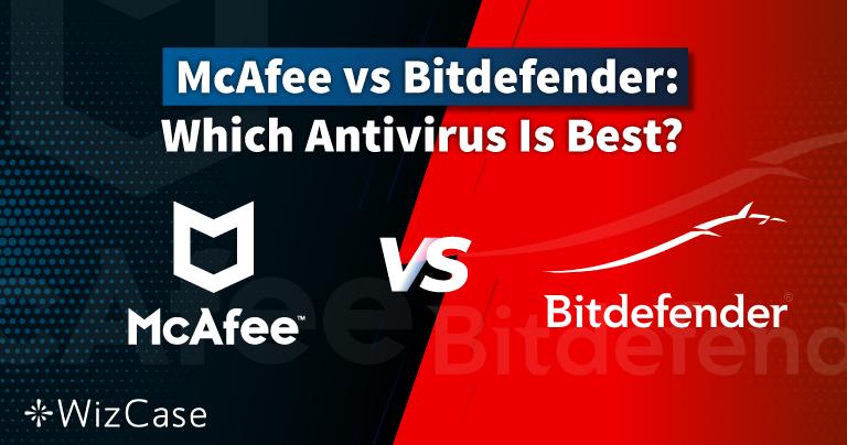 McAfee Mi Bitdefender Mı 2021: Hangi Antivirüs Sizin İçin En İyisi?